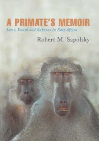 A Primate's Memoir by R Sapolsky