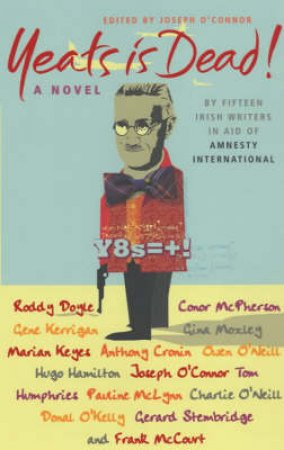 Yeats Is Dead!: A Mystery By 15 Irish Writers by Joseph O'Connor