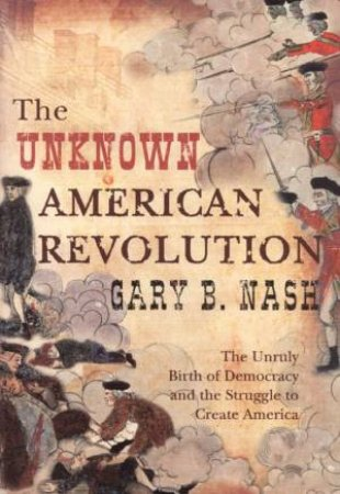 The Unknown American Revolution by Gary B Nash