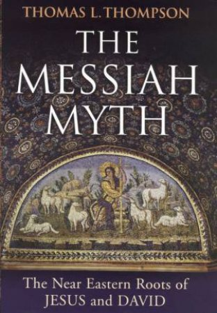 The Messiah Myth by Thomas L Thompson