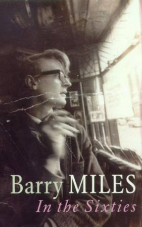 Barry Miles: In The Sixties by Barry Miles