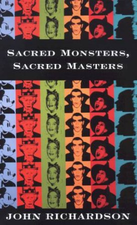 Sacred Monsters, Sacred Masters by John Richardson