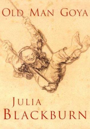 Old Man Goya by Julia Blackburn