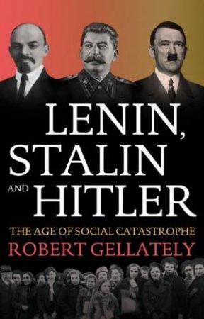 Lenin, Stalin And Hitler by Robe Gellately