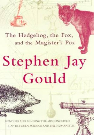 The Hedgehog, The Fox And The Magister's Pox by Stephen Jay Gould
