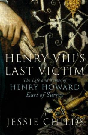 Henry VIII's Last Victim by Jessie Childs