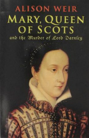 Mary, Queen Of Scots by Alison Weir