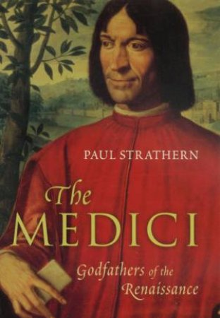 The Medici: Godfathers Of The Renaissance by Paul Strathern