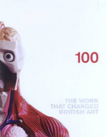 100: The Work That Changed British Art by Various