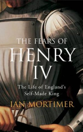 The Fears Of King Henry IV by Ian Mortimer