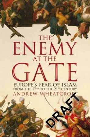 Enemy At The Gate by Andrew Wheatcroft