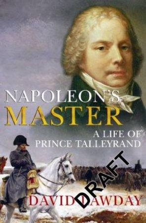 Napoleon's Master by David Lawday