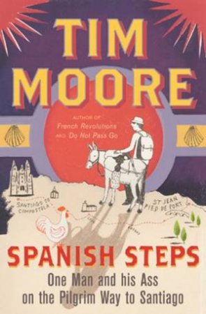 Spanish Steps: One Man And His Ass On The Pilgrim Way To Santiago by Tim Moore