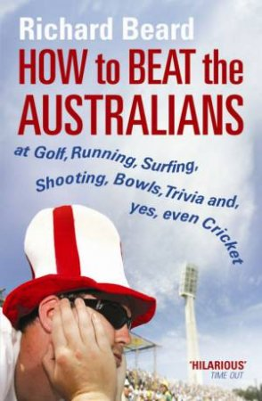 How To Beat The Australians by Richard Beard
