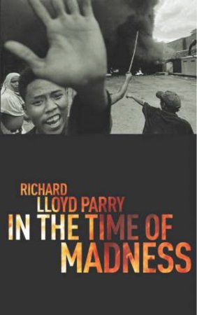 In The Time Of Madness by Richard Lloyd Parry