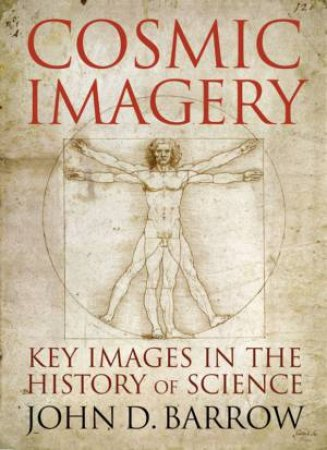 Cosmic Imagery: Key Images in the History of Science by John D Barrow