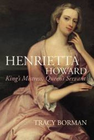 Henrietta Howard by Tracy Borman