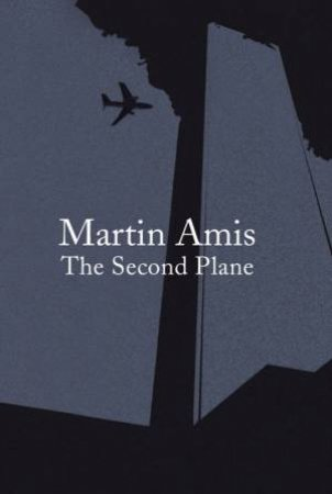 Second Plane: September 11, 2001-2007 by Martin Amis