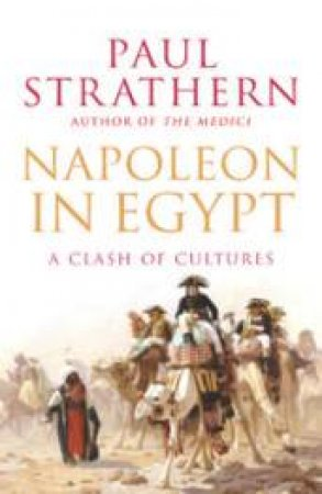 Napoleon In Egypt: A Clash Of Cultures by Paul Strathern