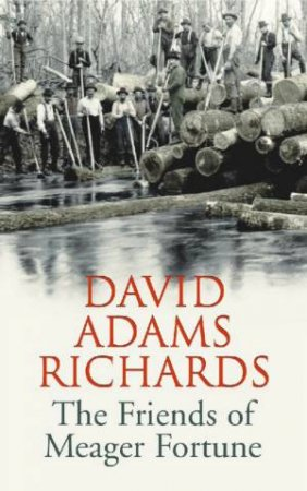 The Friends Of Meager Fortune by David Adams Richards