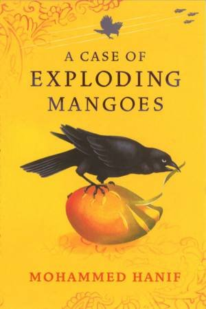 Case Of Exploding Mangoes by Mohammed Hanif