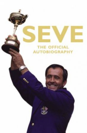 Seve: The Autobiography by Severiano Ballesteros