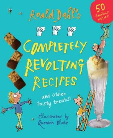 Roald Dahl's Completely Revolting Recipes and other tasty treats by Roald Dahl