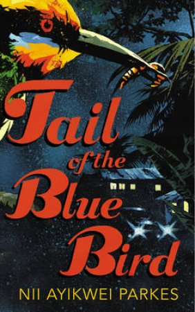Tail Of The Blue Bird by Nii Parkes