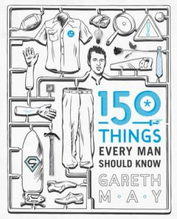 150 Things Every Man Should Know by Gareth May