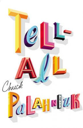 Tell- All by Chuck Palahniuk