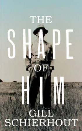 The Shape of Him by Gill Schierhout