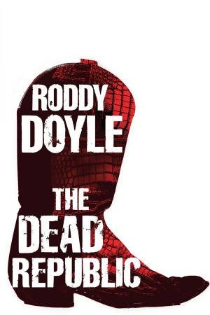 Dead Republic by Roddy Doyle