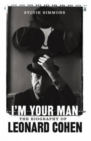 I'm Your Man: Leonard Cohen  The Biography by Sylvie Simmons