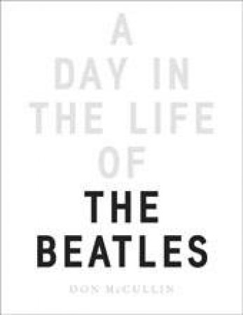 A Day In The Life Of The Beatles by Don Mccullin