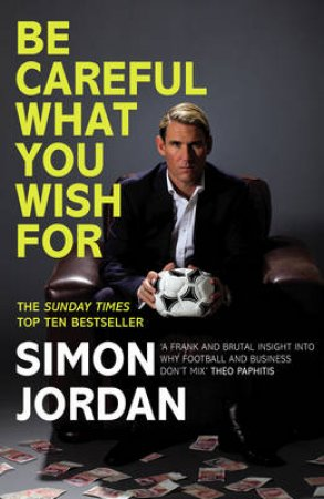 Be Careful What You Wish For The Owner s Tale by Simon Jordan