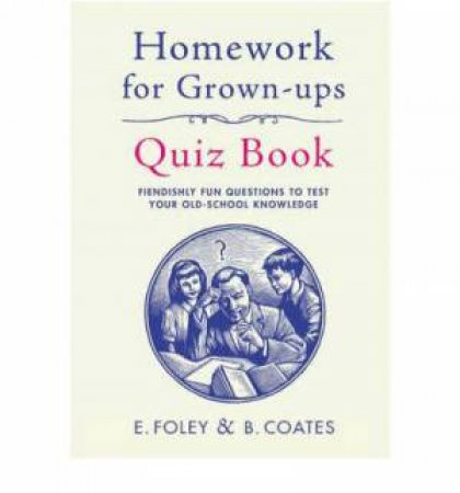 Homework For Grown-Ups Quiz Book by E Foley & B Coates