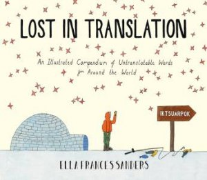 Lost in Translation An Illustrated Compendium of Untranslatable Words by Ella Frances Sanders
