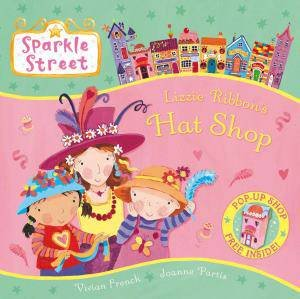 Sparkle Street: Lizzie Ribbon's Hat Shop by Vivian French