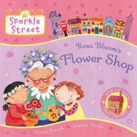 Sparkle Street: Rosa Bloom's Flower Shop by Vivian French