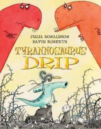 Tyrannosaurus Drip by Julia Donaldson
