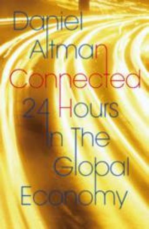 Connected: 24 Hours in the Global Economy by Daniel Altman