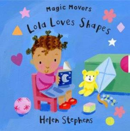 Magic Movers: Lola Loves Shapes by Helen Stephens