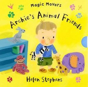 Magic Movers: Archie's Animal Friends by Helen Stephens