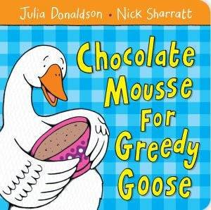 Chocolate Mousse for Greedy Goose by Julia Donaldson