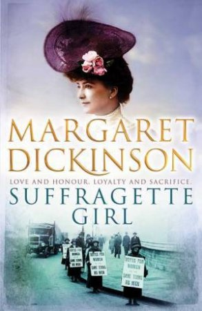 Suffragette Girl: Love and Honour, Loyalty and Sacrifice by Margaret Dickinson
