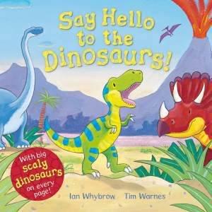 Say Hello to the Dinosaurs! by Ian Whybrow