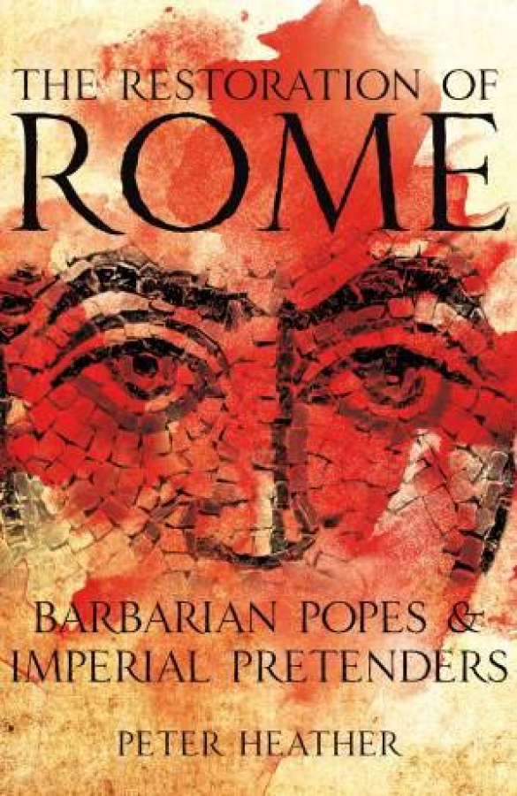 The Restoration of Rome by Peter Heather [Hardcover]