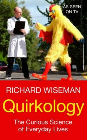 Quirkology: The Curious Science Of Everyday Lives by Richard Wiseman