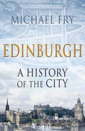 Edinburgh: A History of the City by Michael Fry