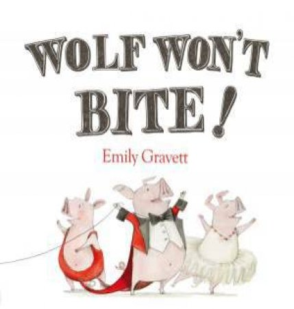 Wolf Won't Bite by Emily Gravett